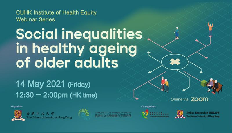 CUHK Institute of Health Equity Webinar Series: Social Inequalities in Healthy Ageing of Older Adults